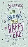 Wir sehen uns beim Happy... von Charlotte Lucas