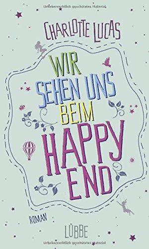 Buchseite und Rezensionen zu 'Wir sehen uns beim Happy End: Roman' von Charlotte Lucas