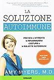 La soluzione autoimmune. Previeni e affronta le infiammazioni, i disturbi e le malattie autoimmuni