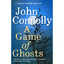 A Game of Ghosts: A Charlie Parker Thriller: 15.  From the No. 1 Bestselling Author of A Time of Torment (English Edition)