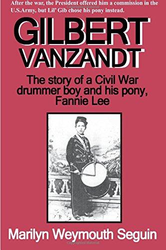 Gilbert VanZandt: The Story Of A Civil War Drummer Boy And His Pony: The Story of a Civil War Drummer Boy and His Pony, Fannie Lee