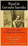 Colección integral de Miguel de Cervantes: Don Quijote de la Mancha, Novelas Ejemplares, La Galatea, Los trabajos de Persiles y Sigismunda