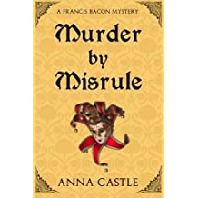 Murder by Misrule: A Francis Bacon Mystery by Castle, Anna (2014) Paperback