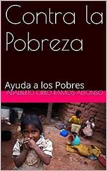 Contra la Pobreza: Ayuda a los Pobres (contra la Pobresa nº 11) (Spanish Edition) by [Alfonso, Adalberto Cirilo Ramos]