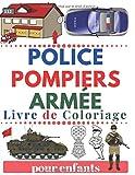 POLICE Pompiers Armée Livre De Coloriage pour enfants: Policiers, Agents du FBI, Détectives, Voitures de police, Soldats, Militaire, Pompier