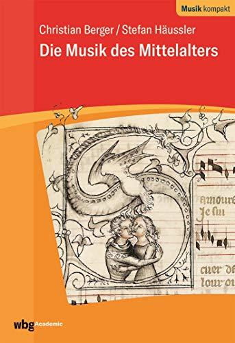 Die Musik des Mittelalters (Musik Des Mittelalters)