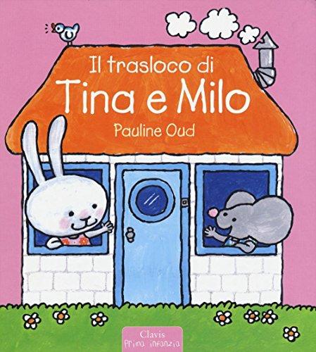 Il trasloco di Tina e Milo. Ediz. illustrata