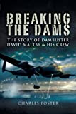 Breaking the Dams: The Story of Dambuster David Maltby and His Crew