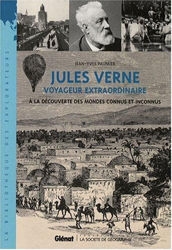 Jules Verne voyageur extraordinaire : A la dcouverte des mondes connus et inconnus