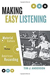 Making Easy Listening: Material Culture And Postwar American Recording (Commerce & Mass Culture)