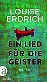 Ein Lied für die Geister: Roman - Louise Erdrich