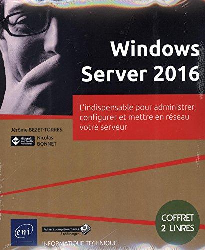 Windows Server 2016 - Coffret de 2 livres : L'indispensable pour administrer, configurer et mettre en réseau votre serveur