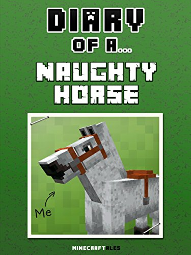 Diary of a Naughty Horse [An Unofficial Minecraft Book] (Minecraft Tales Book 47) (English (Zombie Minecraft Horse)
