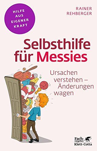 Selbsthilfe für Messies: Ursachen verstehen - Änderungen wagen (Fachratgeber Klett-Cotta / Hilfe aus eigener Kraft)