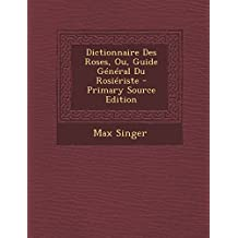 Dictionnaire Des Roses, Ou, Guide General Du Rosieriste