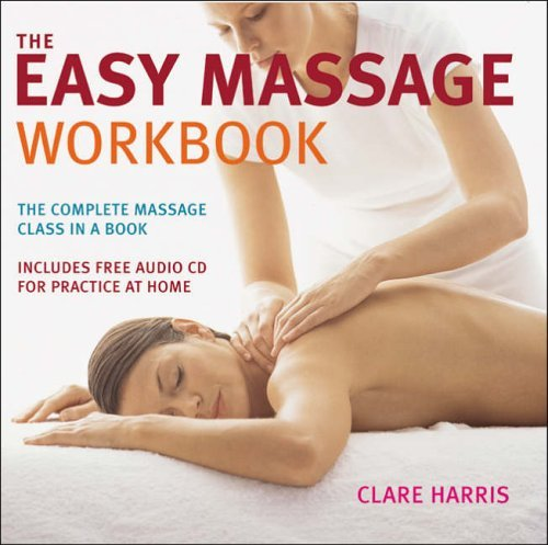 The Easy Massage Workbook: A Complete Guide to Massage Techniques by Clare Harris (23-Mar-2006) Paperback