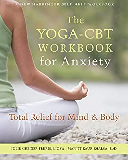 The Yoga-CBT Workbook for Anxiety: Total Relief for Mind and ...