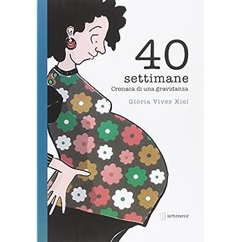 40 Settimane. Cronaca Di Una Gravidanza