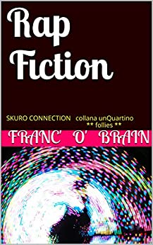 Rap Fiction (collana unQuartino Vol. 6) di [franc'O'brain]