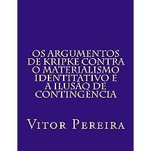 Os Argumentos de Kripke contra o materialismo identitativo e a Ilusão de Contingência (Portuguese Edition)