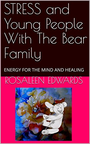 STRESS and Young People With The Bear Family: ENERGY FOR THE MIND AND HEALING (HEALING THE WHOLE PERSON for YOUNG PEOPLE Book 12) (English Edition)