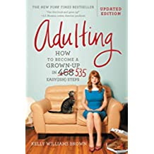 Adulting: How to Become a Grown-up in 468 Easy(ish) Steps (English Edition)