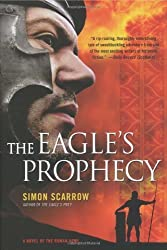 The Eagle's Prophecy: A Novel of the Roman Army by Scarrow, Simon (2009) Paperback