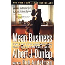 Mean Business: How I Save Bad Companies and Make Good Companies Great by Albert J. Dunlap (1997-10-28)