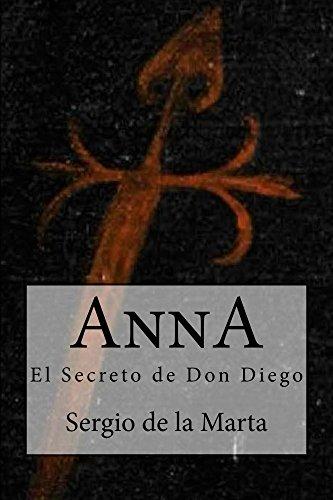Anna. El Secreto de Don Diego por Sergio de la Marta Cienfuegos