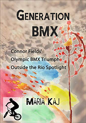 Generation BMX: Connor Fields' Olympic BMX Triumph Outside the Rio Spotlight (English Edition) por Maria Kaj