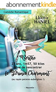 Berthe, 27 ans, 1m57, 50 kilos, rêve de rencontrer le Prince Charmant (au rayon patates-aubergines !): Attention, ceci est une comédie romantique !