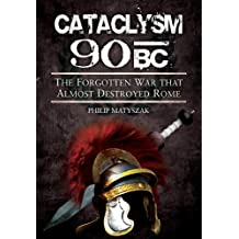 Cataclysm 90 BC: The forgotten war that almost destroyed Rome by Philip Matyszak (2015-02-19)