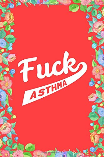 Fuck Asthma Journal Notebook: Blank Lined Ruled For Writing 6x9 120 Pages