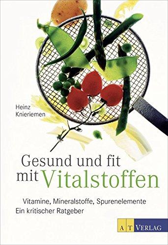 Gesund und fit mit Vitalstoffen: Vitamine, Mineralstoffe,