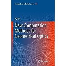 New Computation Methods for Geometrical Optics (Springer Series in Optical Sciences)