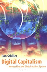 Digital Capitalism: Networking the Global Market System by Daniel Schiller (2000-02-28)