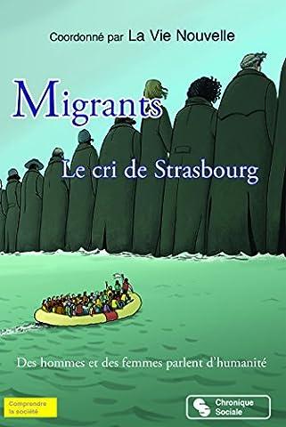 Migrants, le cri de Strasbourg : Des hommes et des femmes parlent d'humanité