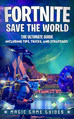 Fortnite Save the World: The Ultimate Guide Including Tips, Tricks, and Strategies (English Edition)