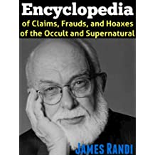 An Encyclopedia of Claims, Frauds, and Hoaxes of the Occult and Supernatural (English Edition)
