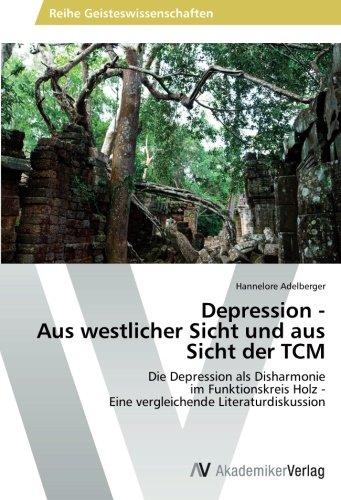 Depression - Aus westlicher Sicht und aus Sicht der TCM: Die Depression als Disharmonie  im Funktionskreis Holz -  Eine vergleichende Literaturdiskussion