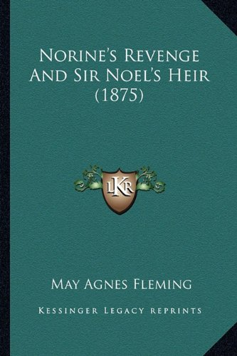 Norine's Revenge and Sir Noel's Heir (1875)