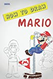 How to Draw Mario: The Step-by-Step Mario Drawing Book