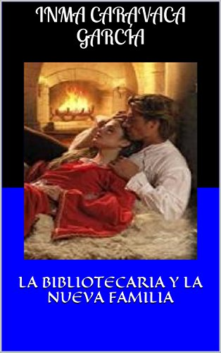 LA BIBLIOTECARIA Y LA NUEVA FAMILIA (SAGA LA BIBLIOTECARIA nº 5) por Inmaculada Caravaca García