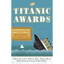 The Titanic Awards: Celebrating the Worst of Travel by Doug Lansky (2010-05-04)