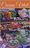 10 contorni vegetariani per carnivori-2 (CucinaVitali Vol. 3)