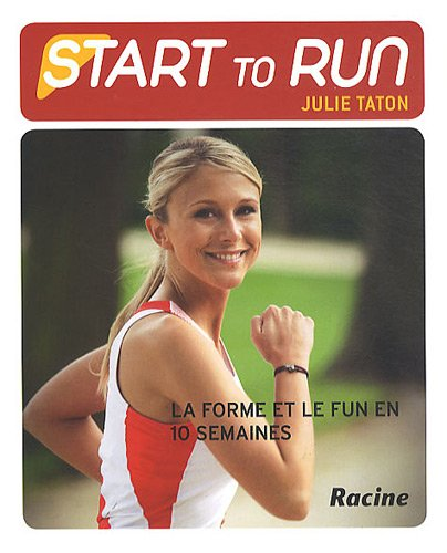 Start to run : La forme et le fun en 10 semaines