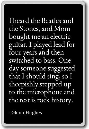 Ho sentito il Beatles e le pietre, e la mamma Bo... Citazioni, Glenn Hughes-Magnete per frigorifero, Black