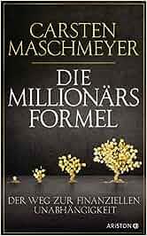 Die Millionärsformel: Der Weg zur finanziellen Unabhängigkeit: Carsten Maschmeyer