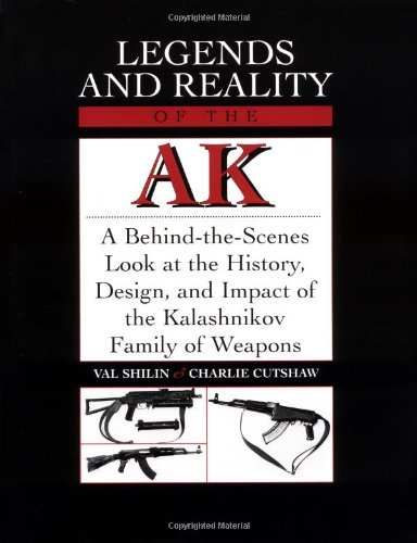 Legends And Reality Of The AK: A Behind-The-Scenes Look At The History, Design, And Impact Of The Kalashnikov Family Of Weapons: A Behind-the-scenes Look ... Impact of the Kalashnikov Family of Weapons - Scena Tiro