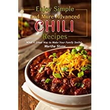 Enjoy Simple and More Advanced Chili Recipes: What A Great Way to Make Your Family Smile! (English Edition)